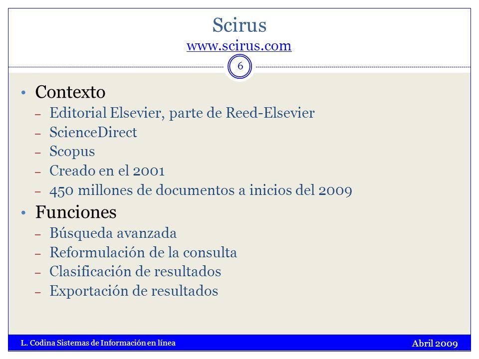Scirus www.scirus.com www.scirus.com Abril 2009 L. Codina Sistemas de Información en línea 6 Contexto – Editorial Elsevier, parte de Reed-Elsevier – S