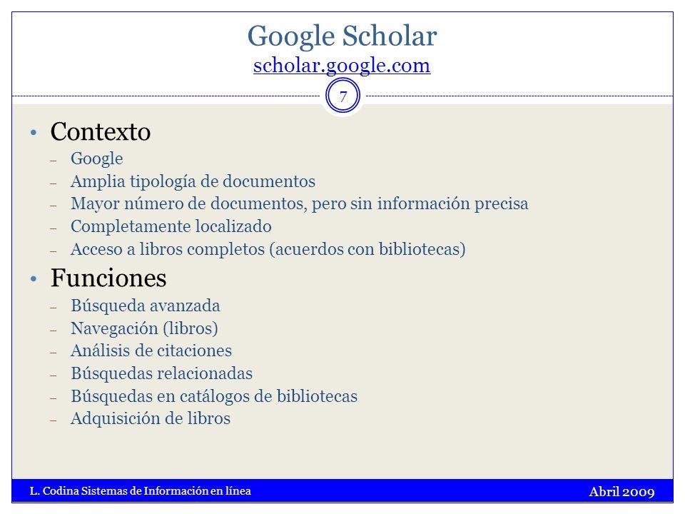 Google Scholar scholar.google.com scholar.google.com Abril 2009 L. Codina Sistemas de Información en línea 7 Contexto – Google – Amplia tipología de d