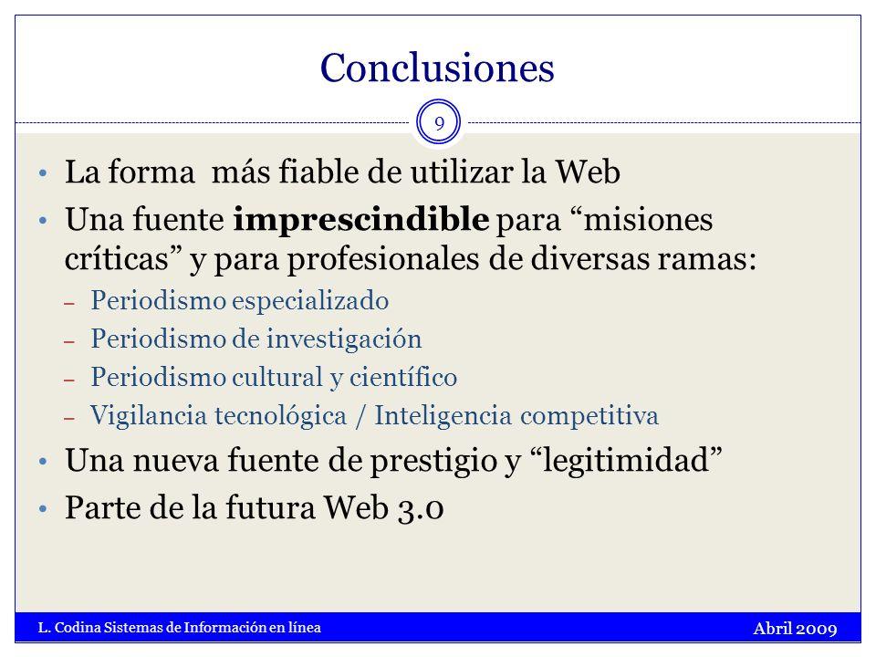 Conclusiones Abril 2009 L. Codina Sistemas de Información en línea 9 La forma más fiable de utilizar la Web Una fuente imprescindible para misiones cr