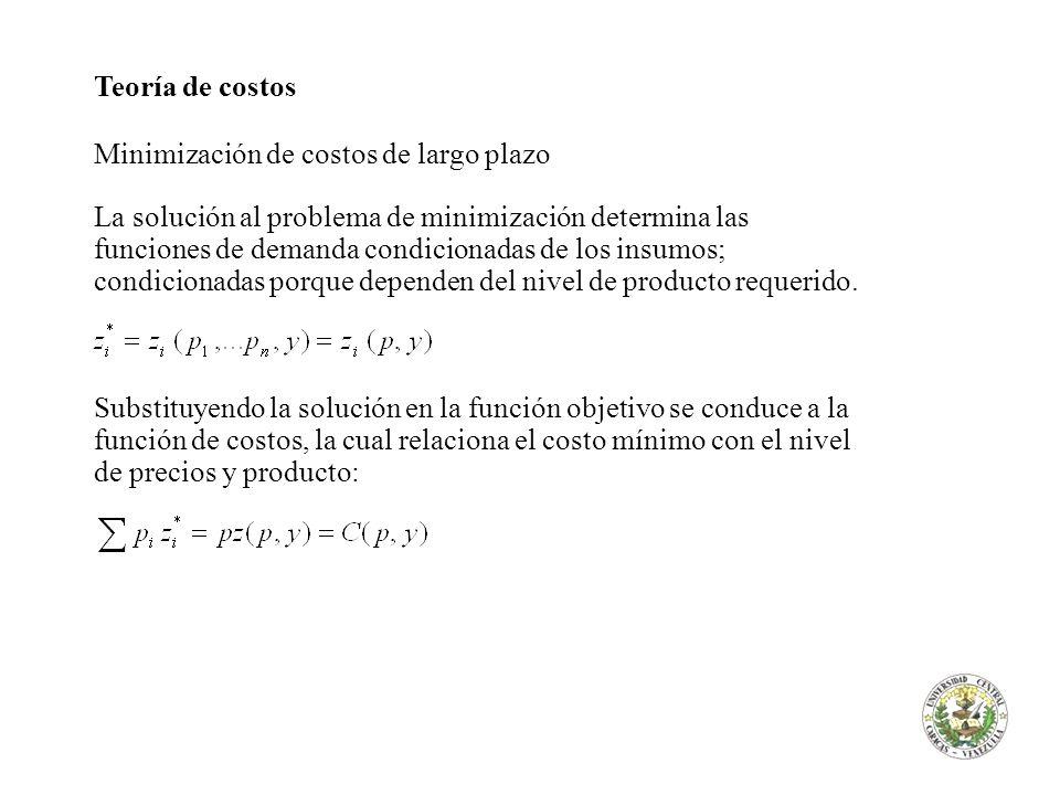 Teoría de costos Minimización de costos de largo plazo La solución al problema de minimización determina las funciones de demanda condicionadas de los