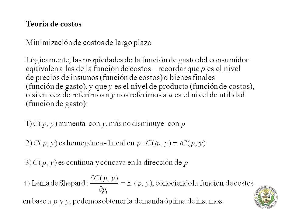 Teoría de costos Minimización de costos de largo plazo Lógicamente, las propiedades de la función de gasto del consumidor equivalen a las de la funció