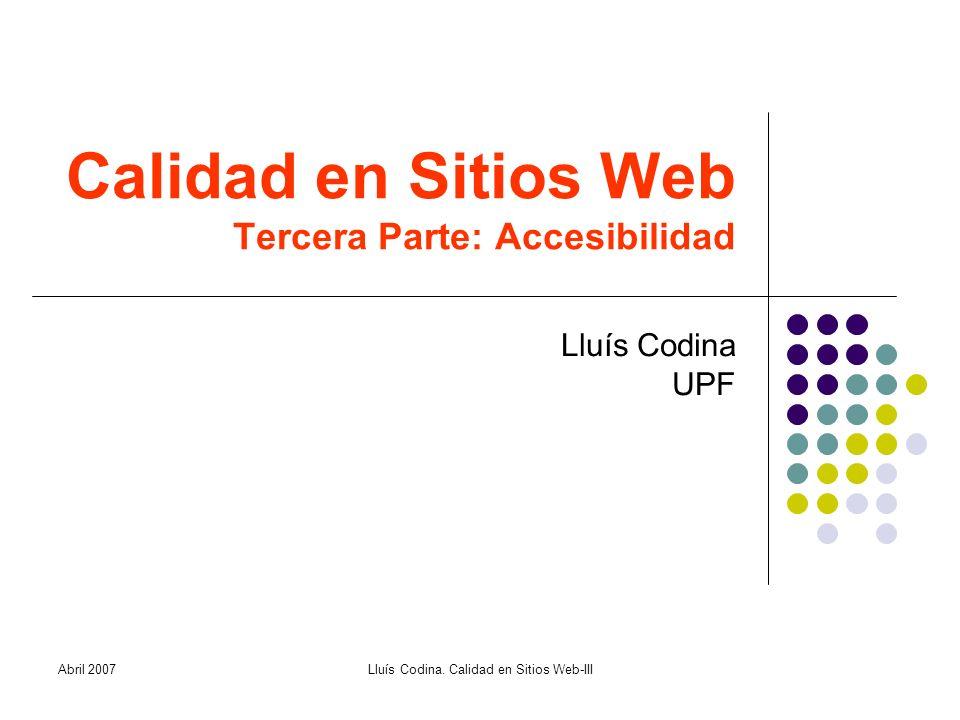 Calidad en Sitios Web Tercera Parte: Accesibilidad Lluís Codina UPF Abril 2007Lluís Codina.