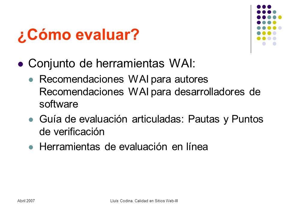 Abril 2007Lluís Codina. Calidad en Sitios Web-III ¿Cómo evaluar.