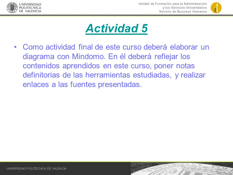 Unidad de Formación para la Administración y los Servicios Universitarios Servicio de Recursos Humanos Actividad 5 Como actividad final de este curso