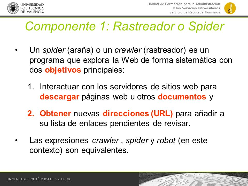 Unidad de Formación para la Administración y los Servicios Universitarios Servicio de Recursos Humanos Componente 1: Rastreador o Spider Un spider (ar