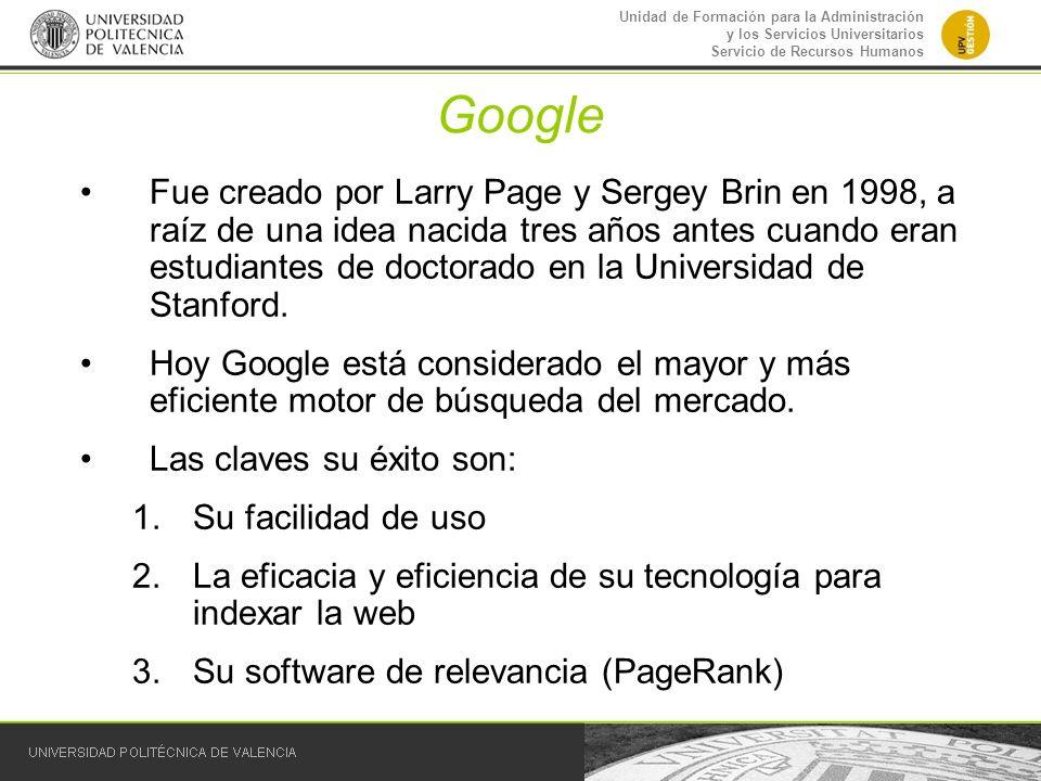 Unidad de Formación para la Administración y los Servicios Universitarios Servicio de Recursos Humanos Google Fue creado por Larry Page y Sergey Brin