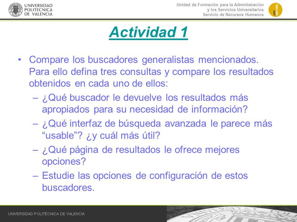Unidad de Formación para la Administración y los Servicios Universitarios Servicio de Recursos Humanos Actividad 1 Compare los buscadores generalistas
