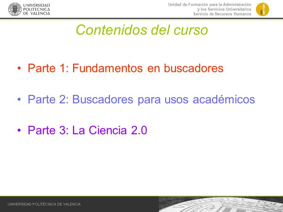 Unidad de Formación para la Administración y los Servicios Universitarios Servicio de Recursos Humanos Contenidos del curso Parte 1: Fundamentos en bu