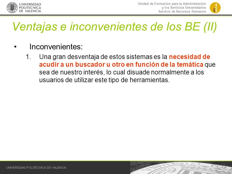 Unidad de Formación para la Administración y los Servicios Universitarios Servicio de Recursos Humanos Ventajas e inconvenientes de los BE (II) Inconv