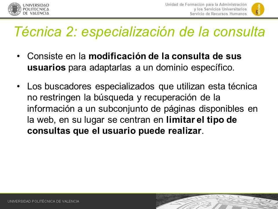 Unidad de Formación para la Administración y los Servicios Universitarios Servicio de Recursos Humanos Técnica 2: especialización de la consulta Consi