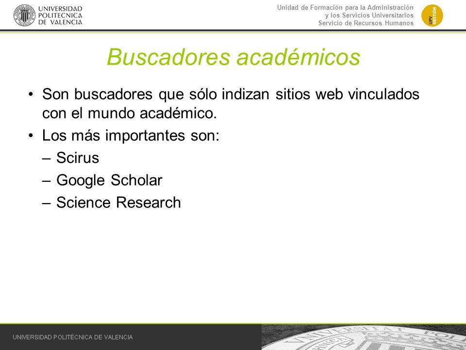 Unidad de Formación para la Administración y los Servicios Universitarios Servicio de Recursos Humanos Buscadores académicos Son buscadores que sólo i
