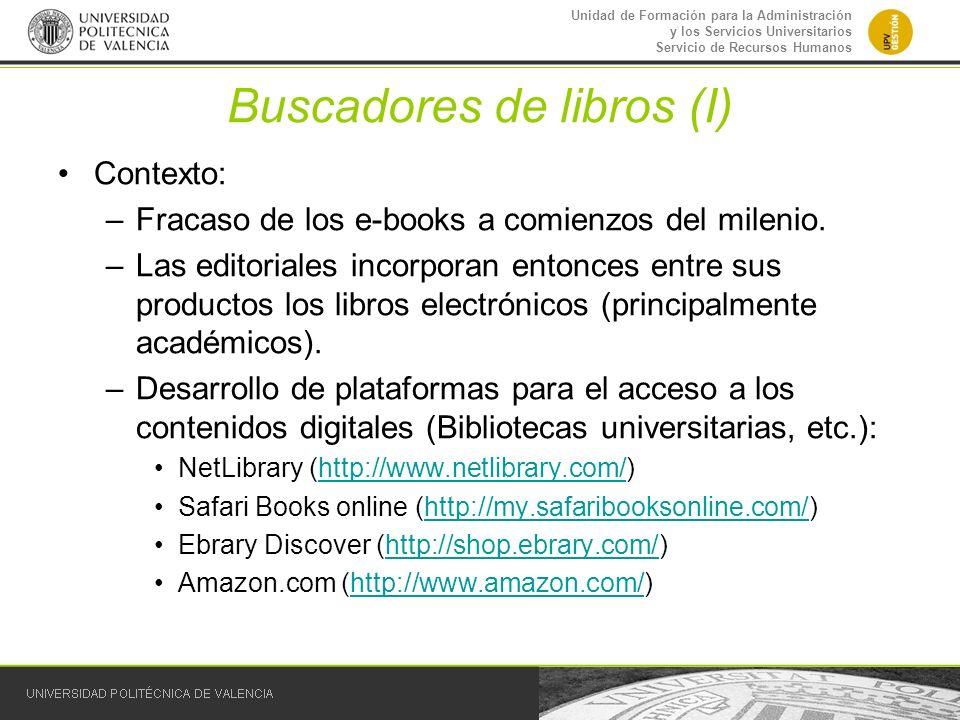 Unidad de Formación para la Administración y los Servicios Universitarios Servicio de Recursos Humanos Buscadores de libros (I) Contexto: –Fracaso de