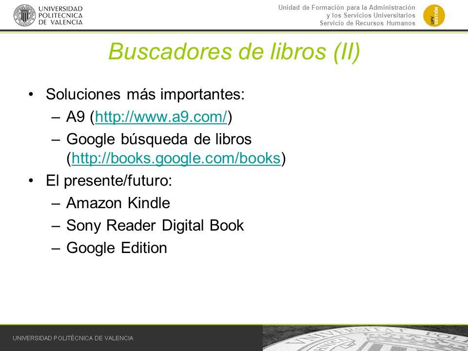 Unidad de Formación para la Administración y los Servicios Universitarios Servicio de Recursos Humanos Buscadores de libros (II) Soluciones más import