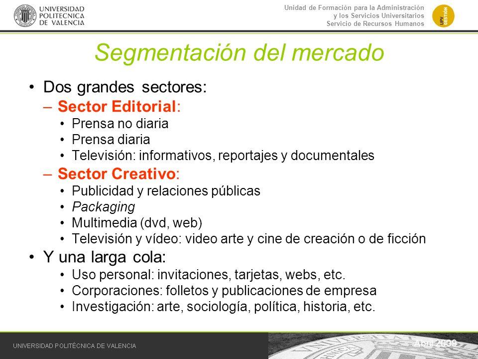 Unidad de Formación para la Administración y los Servicios Universitarios Servicio de Recursos Humanos Segmentación del mercado Abril 2009 Dos grandes