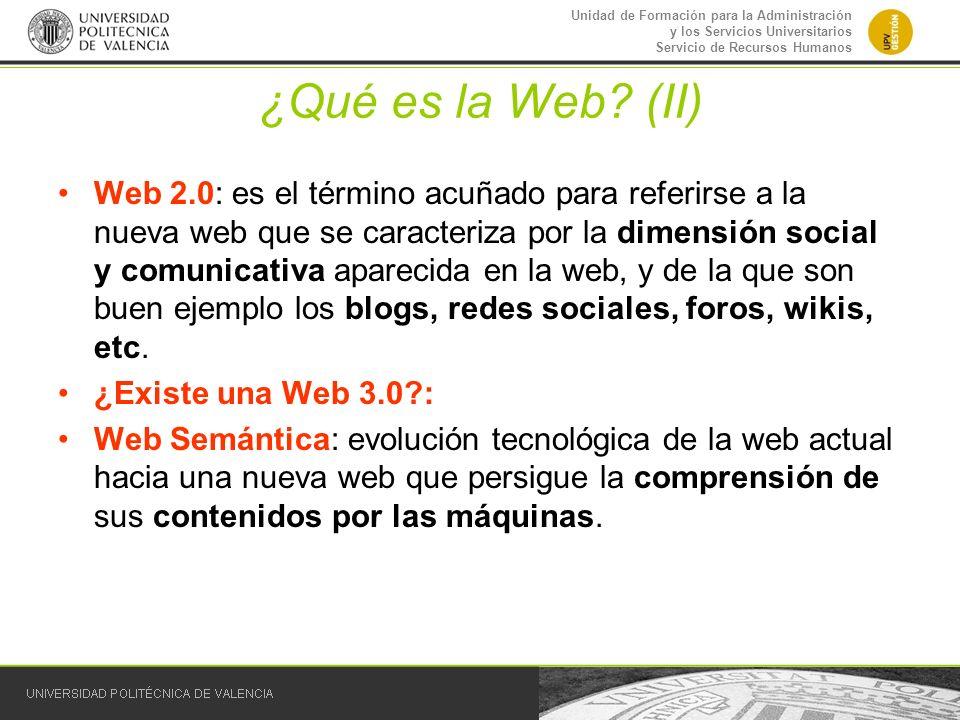 Unidad de Formación para la Administración y los Servicios Universitarios Servicio de Recursos Humanos ¿Qué es la Web? (II) Web 2.0: es el término acu