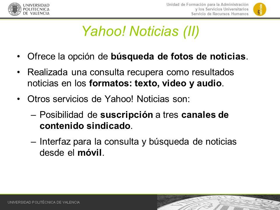Unidad de Formación para la Administración y los Servicios Universitarios Servicio de Recursos Humanos Yahoo! Noticias (II) Ofrece la opción de búsque
