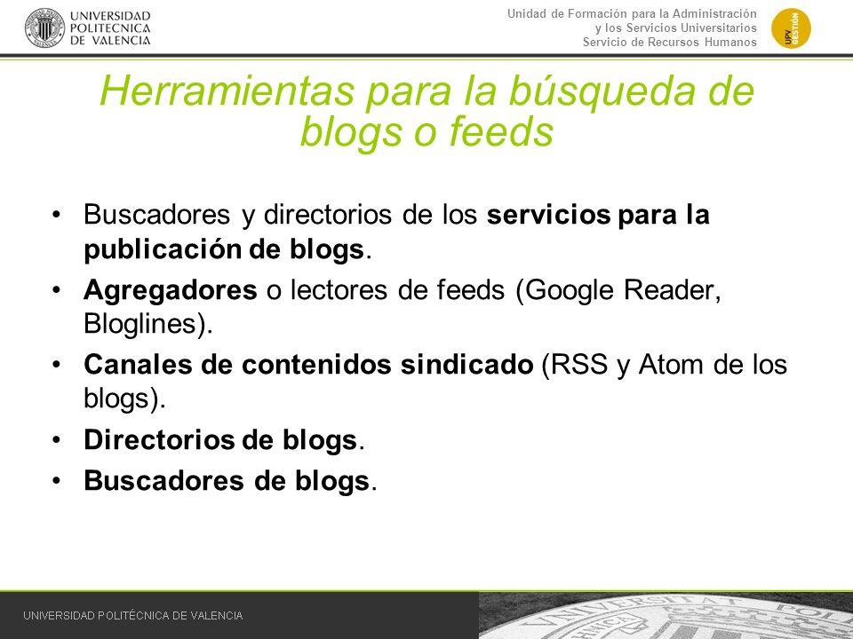 Unidad de Formación para la Administración y los Servicios Universitarios Servicio de Recursos Humanos Herramientas para la búsqueda de blogs o feeds
