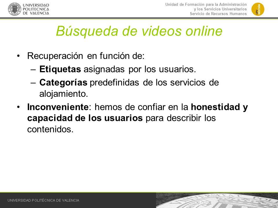 Unidad de Formación para la Administración y los Servicios Universitarios Servicio de Recursos Humanos Búsqueda de videos online Recuperación en funci