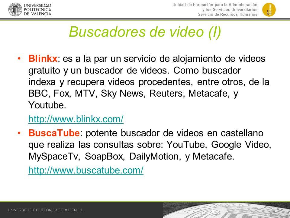 Unidad de Formación para la Administración y los Servicios Universitarios Servicio de Recursos Humanos Buscadores de video (I) Blinkx: es a la par un