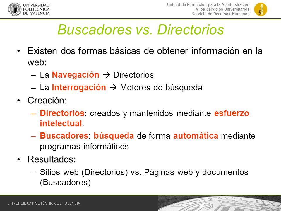 Unidad de Formación para la Administración y los Servicios Universitarios Servicio de Recursos Humanos Buscadores vs. Directorios Existen dos formas b