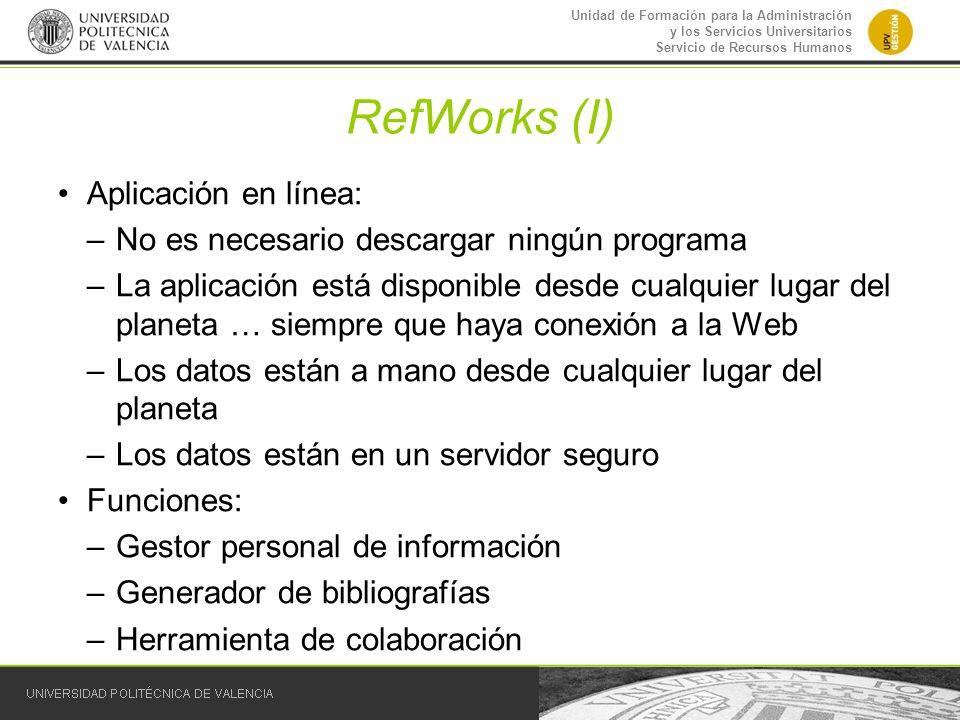 Unidad de Formación para la Administración y los Servicios Universitarios Servicio de Recursos Humanos RefWorks (I) Aplicación en línea: –No es necesa