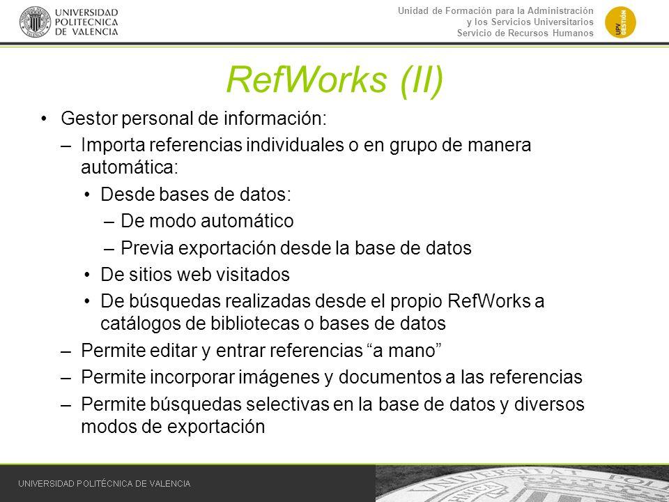 Unidad de Formación para la Administración y los Servicios Universitarios Servicio de Recursos Humanos RefWorks (II) Gestor personal de información: –