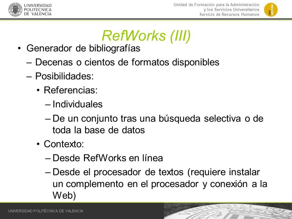 Unidad de Formación para la Administración y los Servicios Universitarios Servicio de Recursos Humanos RefWorks (III) Generador de bibliografías –Dece