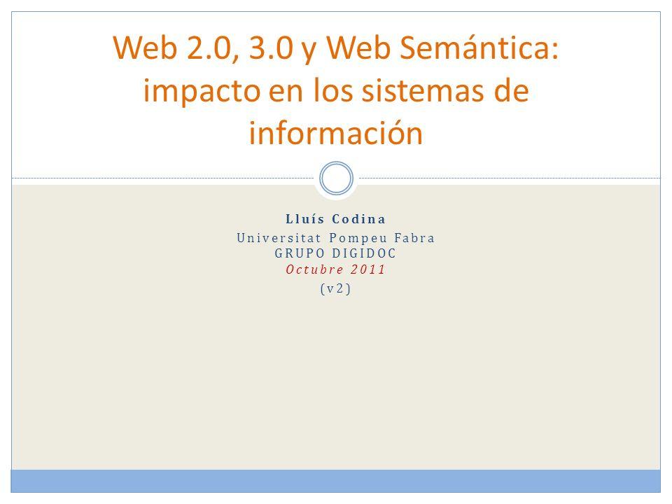 Lluís Codina Universitat Pompeu Fabra GRUPO DIGIDOC Octubre 2011 (v2) Web 2.0, 3.0 y Web Semántica: impacto en los sistemas de información
