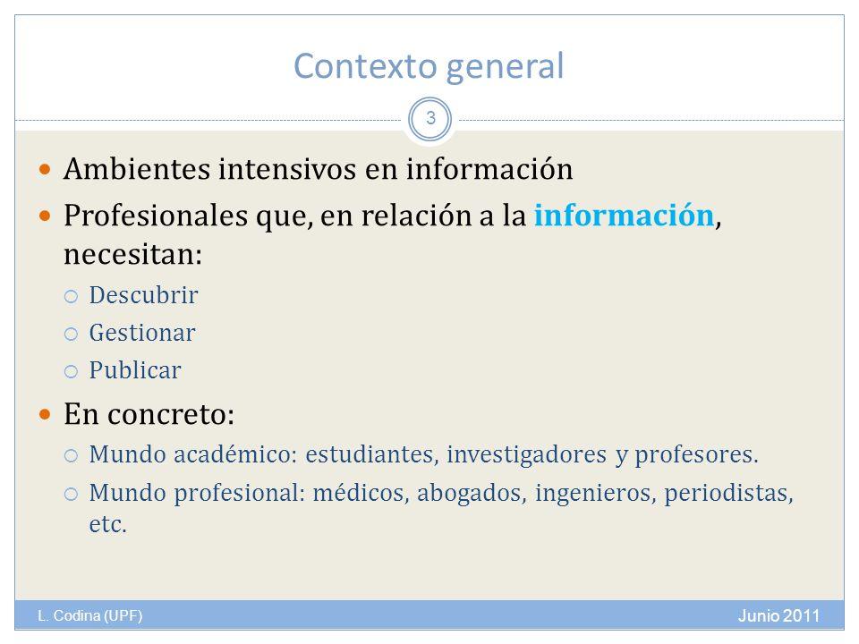 Contexto general L. Codina (UPF) Ambientes intensivos en información Profesionales que, en relación a la información, necesitan: Descubrir Gestionar P
