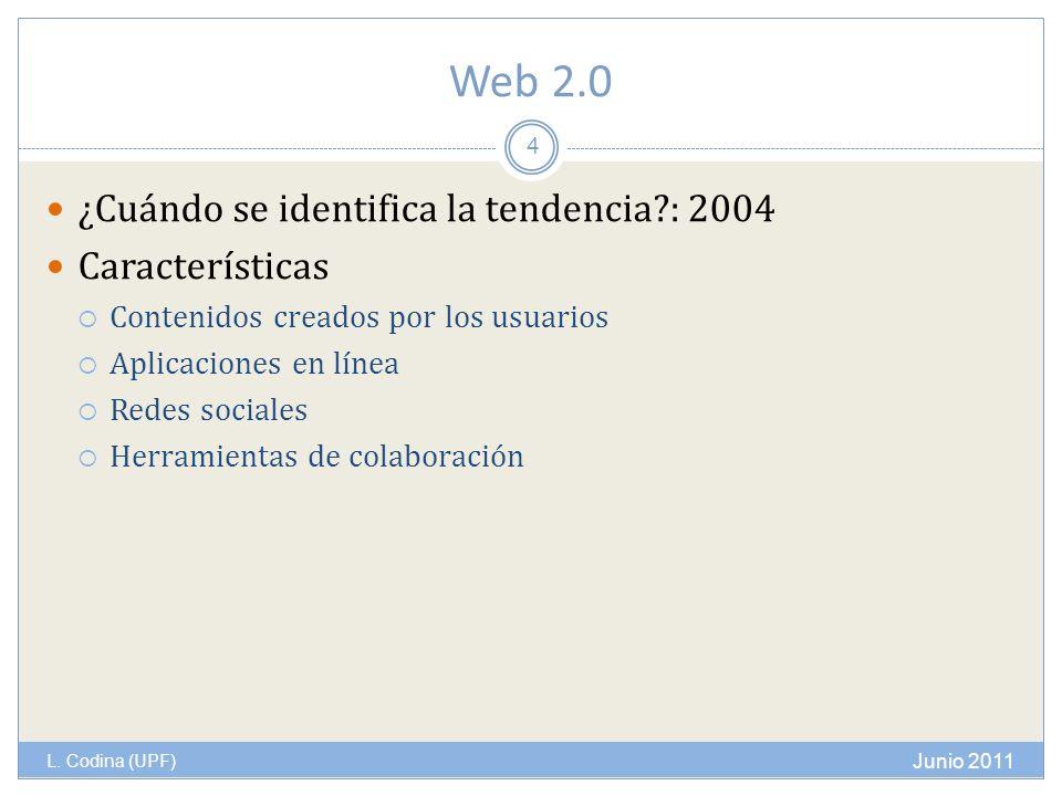 Web 2.0 L. Codina (UPF) ¿Cuándo se identifica la tendencia?: 2004 Características Contenidos creados por los usuarios Aplicaciones en línea Redes soci