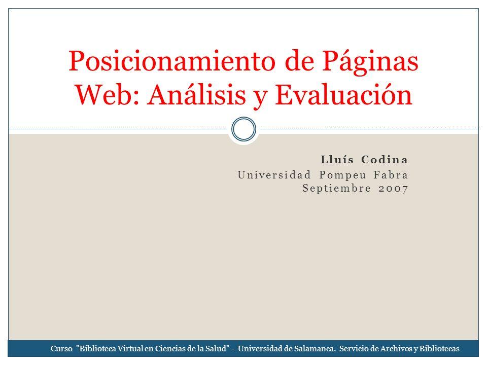 Lluís Codina Universidad Pompeu Fabra Septiembre 2007 Posicionamiento de Páginas Web: Análisis y Evaluación Curso Biblioteca Virtual en Ciencias de la Salud - Universidad de Salamanca.