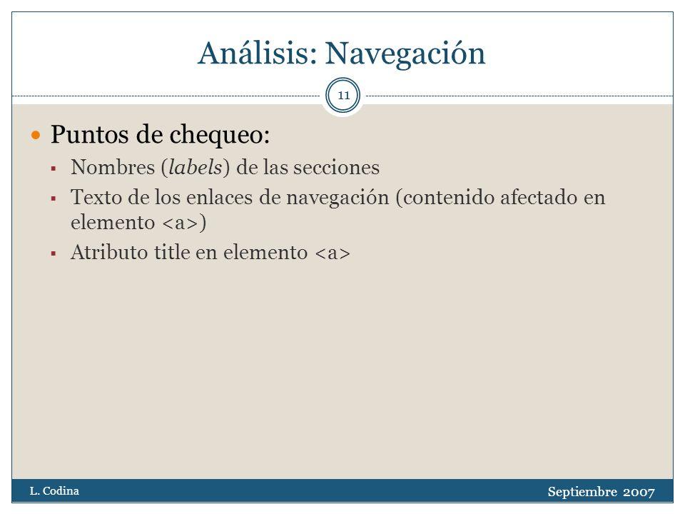 Análisis: Navegación Puntos de chequeo: Nombres (labels) de las secciones Texto de los enlaces de navegación (contenido afectado en elemento ) Atributo title en elemento Septiembre 2007 L.