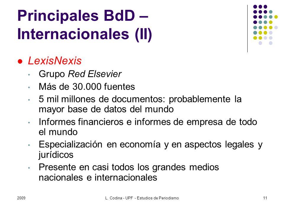 Principales BdD – Internacionales (II) LexisNexis Grupo Red Elsevier Más de 30.000 fuentes 5 mil millones de documentos: probablemente la mayor base d