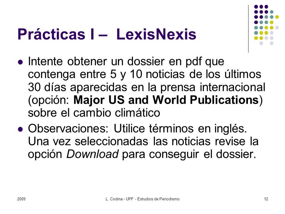 Prácticas I – LexisNexis Intente obtener un dossier en pdf que contenga entre 5 y 10 noticias de los últimos 30 días aparecidas en la prensa internacional (opción: Major US and World Publications) sobre el cambio climático Observaciones: Utilice términos en inglés.