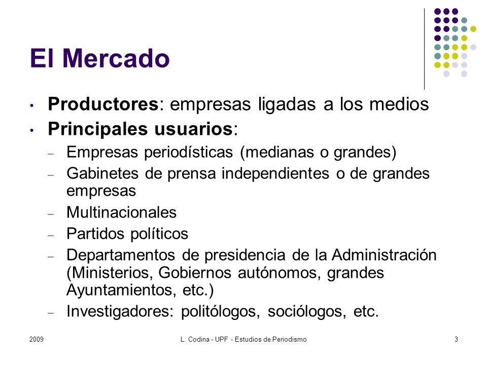 El Mercado Productores: empresas ligadas a los medios Principales usuarios: – Empresas periodísticas (medianas o grandes) – Gabinetes de prensa indepe