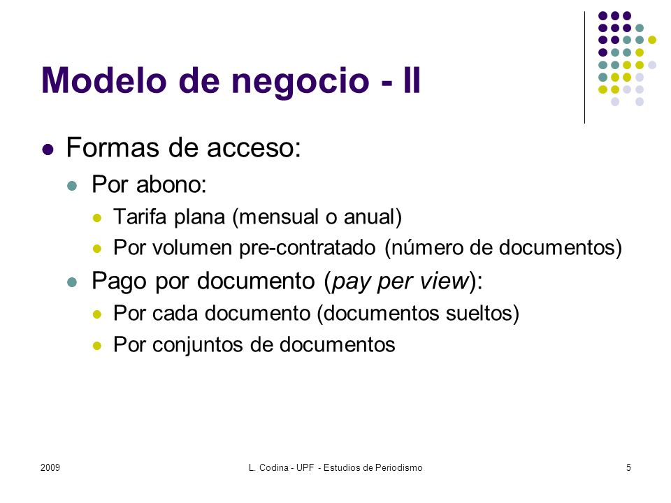 Modelo de negocio - II Formas de acceso: Por abono: Tarifa plana (mensual o anual) Por volumen pre-contratado (número de documentos) Pago por documento (pay per view): Por cada documento (documentos sueltos) Por conjuntos de documentos 20095L.