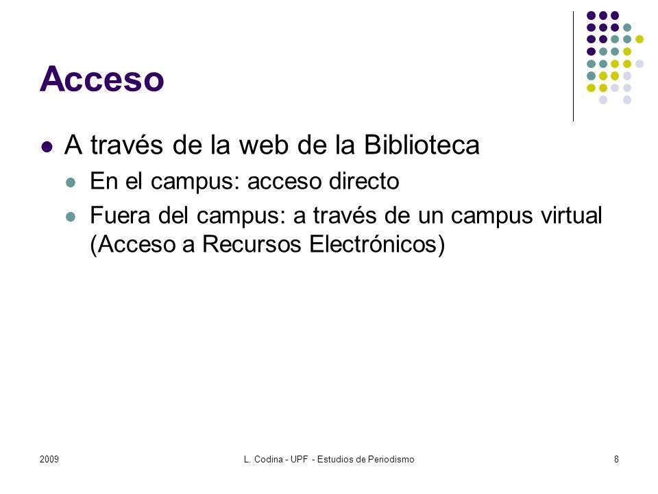 Acceso A través de la web de la Biblioteca En el campus: acceso directo Fuera del campus: a través de un campus virtual (Acceso a Recursos Electrónico