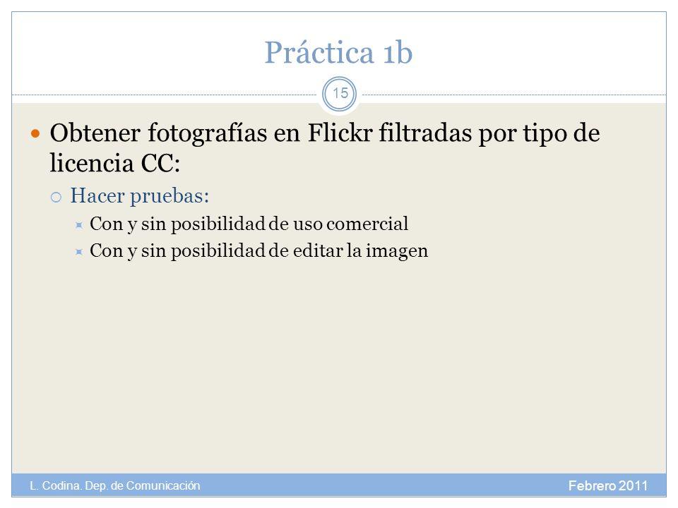 Práctica 1b Obtener fotografías en Flickr filtradas por tipo de licencia CC: Hacer pruebas: Con y sin posibilidad de uso comercial Con y sin posibilid