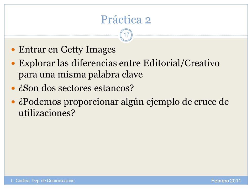 Práctica 2 Entrar en Getty Images Explorar las diferencias entre Editorial/Creativo para una misma palabra clave ¿Son dos sectores estancos? ¿Podemos