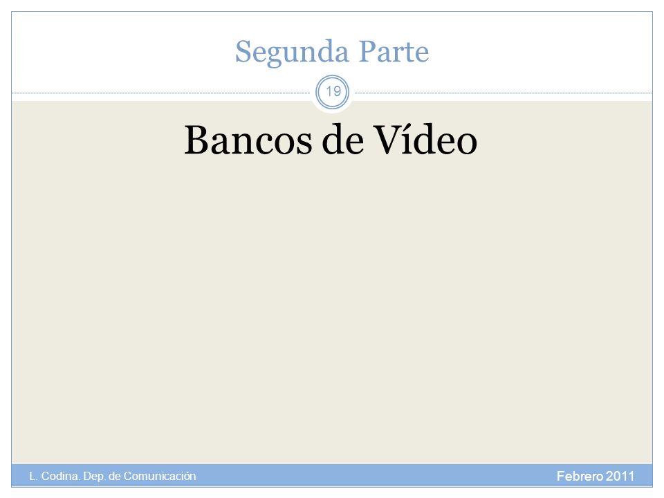 Segunda Parte Bancos de Vídeo Febrero 2011 L. Codina. Dep. de Comunicación 19