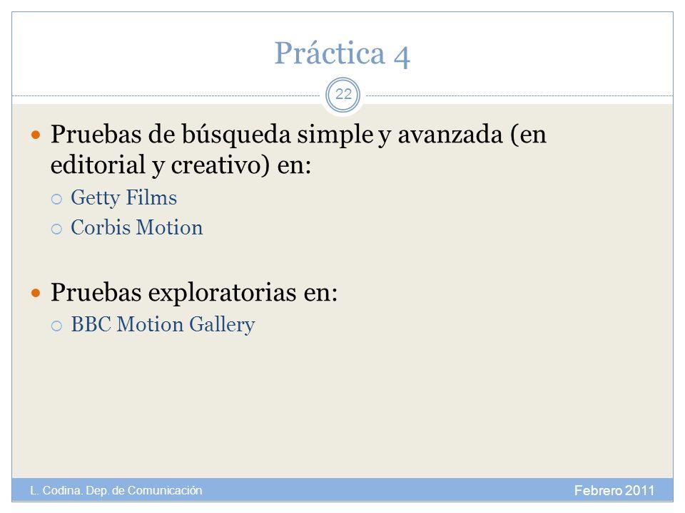 Práctica 4 Pruebas de búsqueda simple y avanzada (en editorial y creativo) en: Getty Films Corbis Motion Pruebas exploratorias en: BBC Motion Gallery