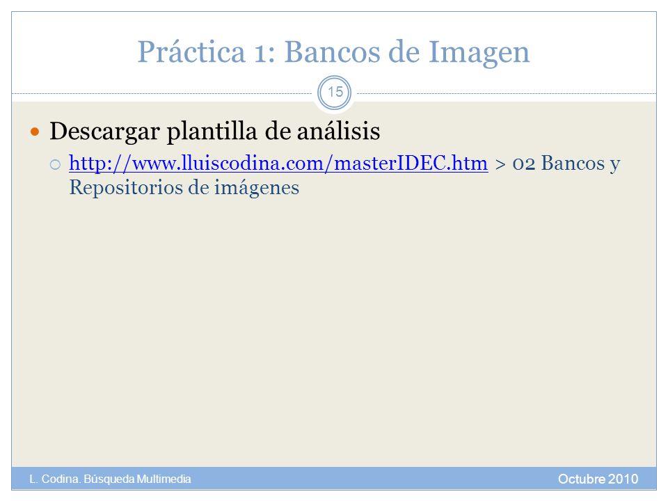 Práctica 1: Bancos de Imagen Descargar plantilla de análisis http://www.lluiscodina.com/masterIDEC.htm > 02 Bancos y Repositorios de imágenes http://w