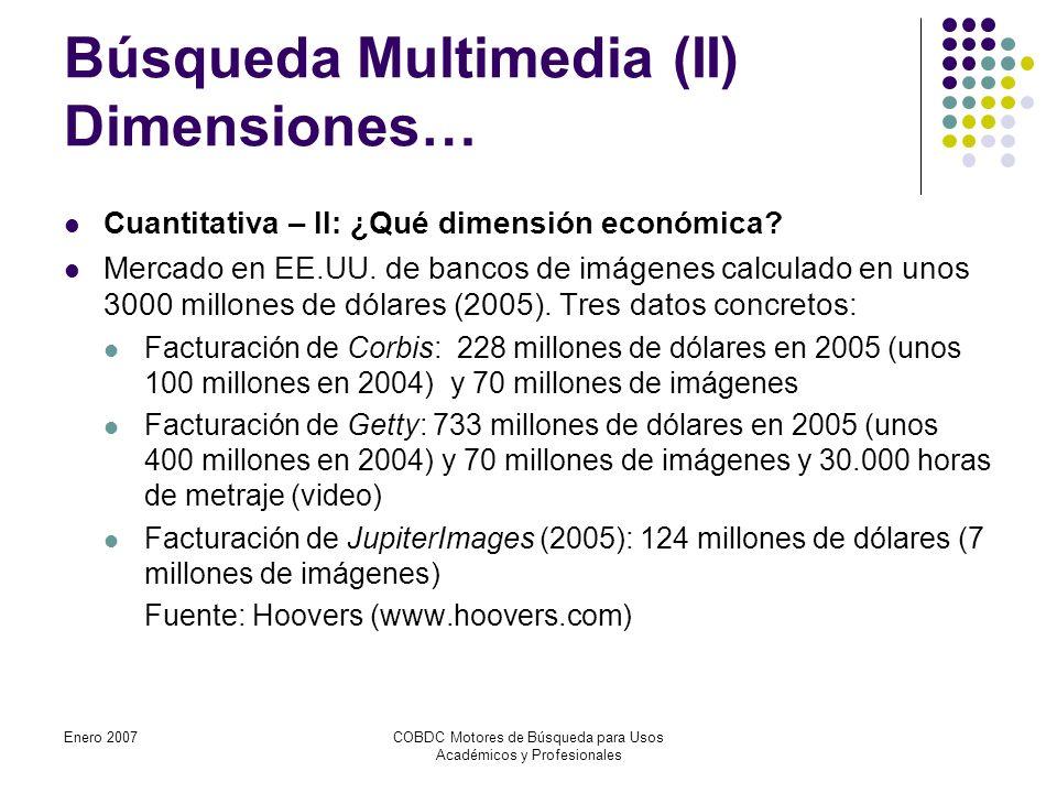 Enero 2007COBDC Motores de Búsqueda para Usos Académicos y Profesionales Búsqueda Multimedia (II) Dimensiones… Cuantitativa – II: ¿Qué dimensión económica.