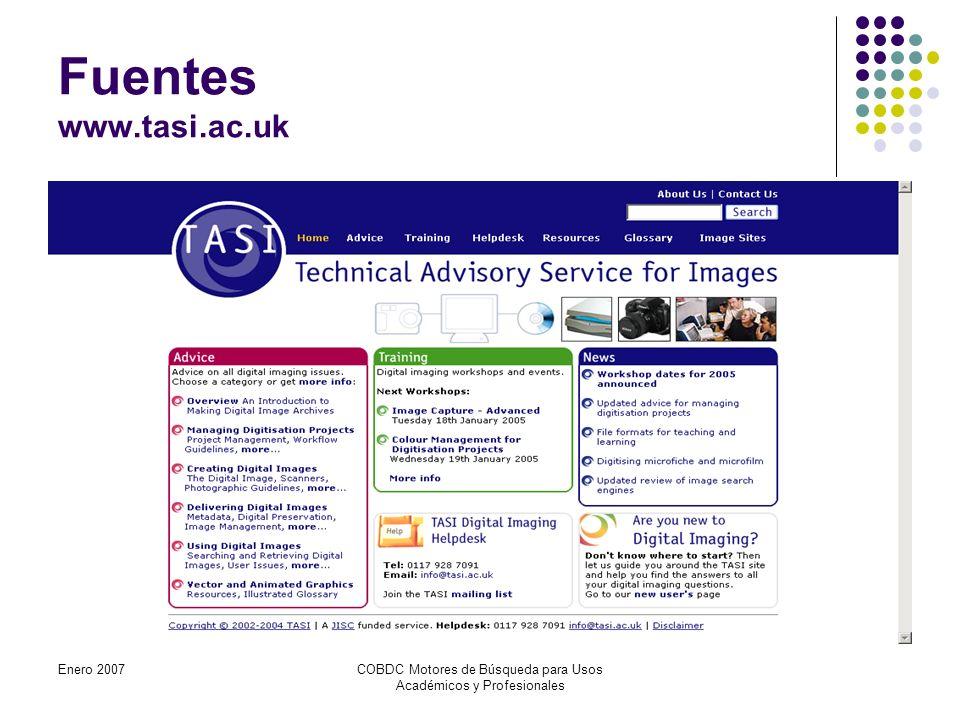 Enero 2007COBDC Motores de Búsqueda para Usos Académicos y Profesionales Fuentes www.tasi.ac.uk