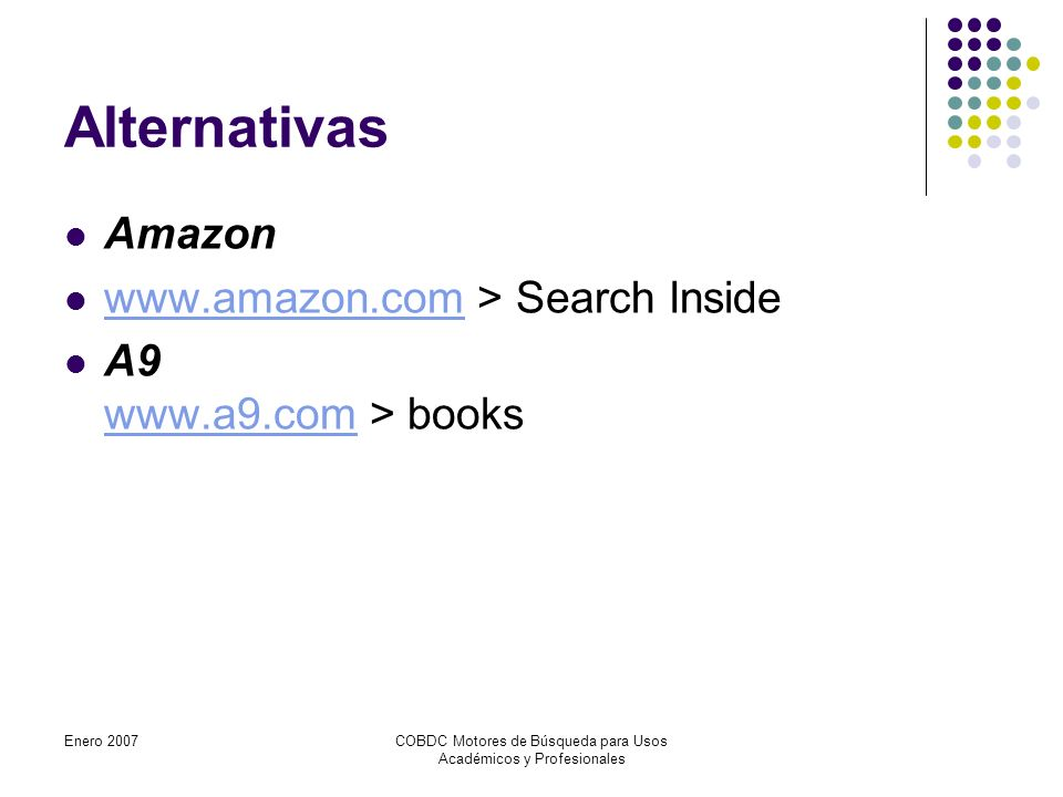 Enero 2007COBDC Motores de Búsqueda para Usos Académicos y Profesionales Alternativas Amazon   > Search Inside   A9   > books
