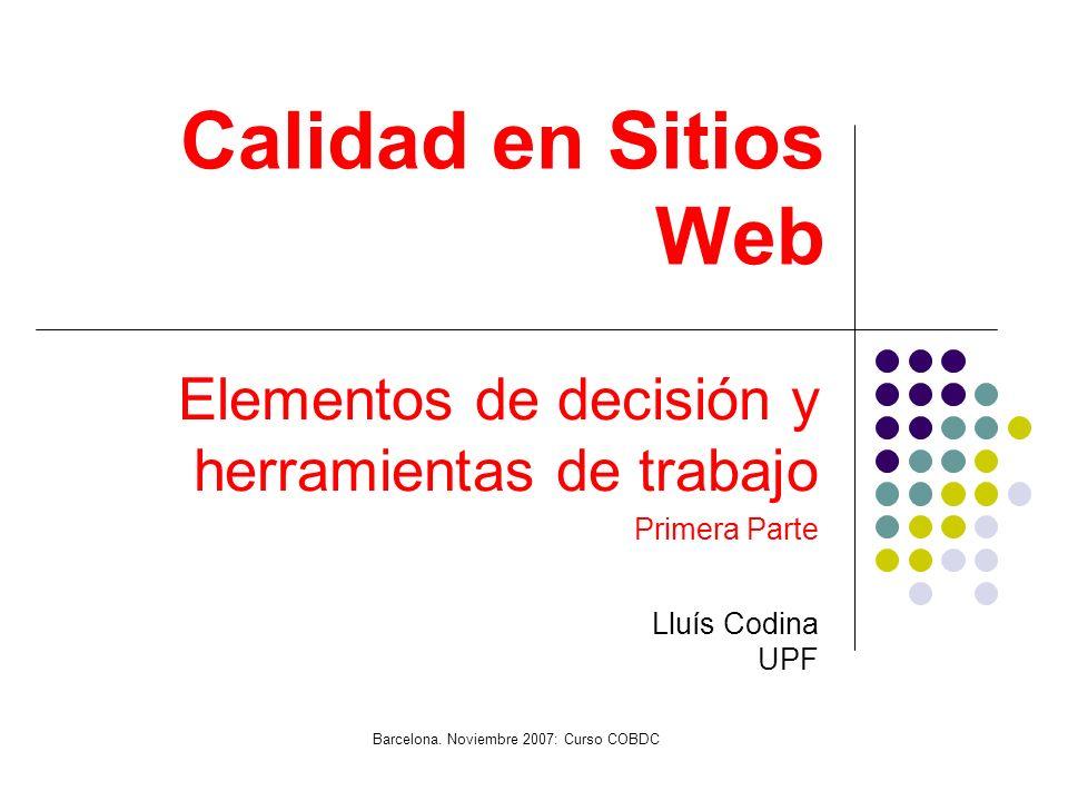 Calidad en Sitios Web Elementos de decisión y herramientas de trabajo Primera Parte Lluís Codina UPF Barcelona.