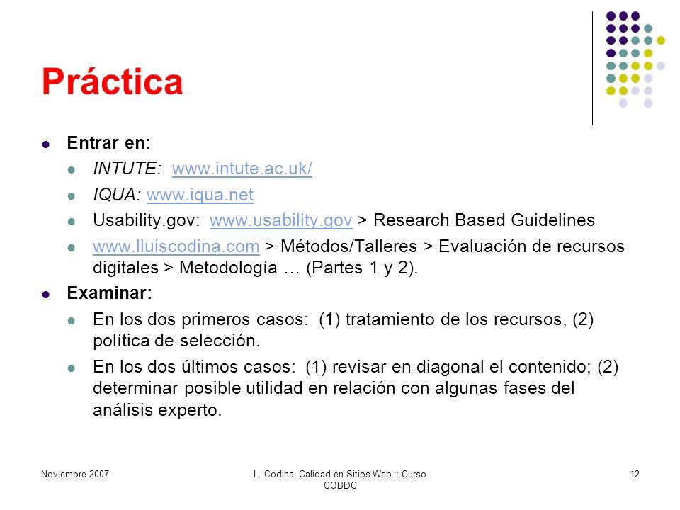 Práctica Entrar en: INTUTE: www.intute.ac.uk/www.intute.ac.uk/ IQUA: www.iqua.netwww.iqua.net Usability.gov: www.usability.gov > Research Based Guidelineswww.usability.gov www.lluiscodina.com > Métodos/Talleres > Evaluación de recursos digitales > Metodología … (Partes 1 y 2).