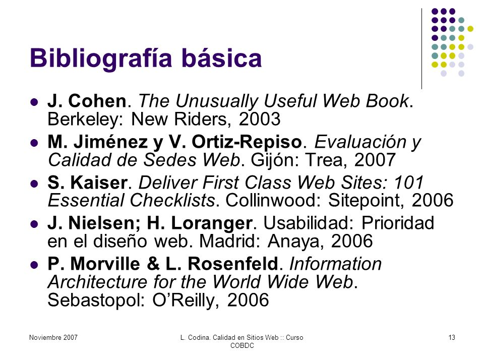 Bibliografía básica J. Cohen. The Unusually Useful Web Book.