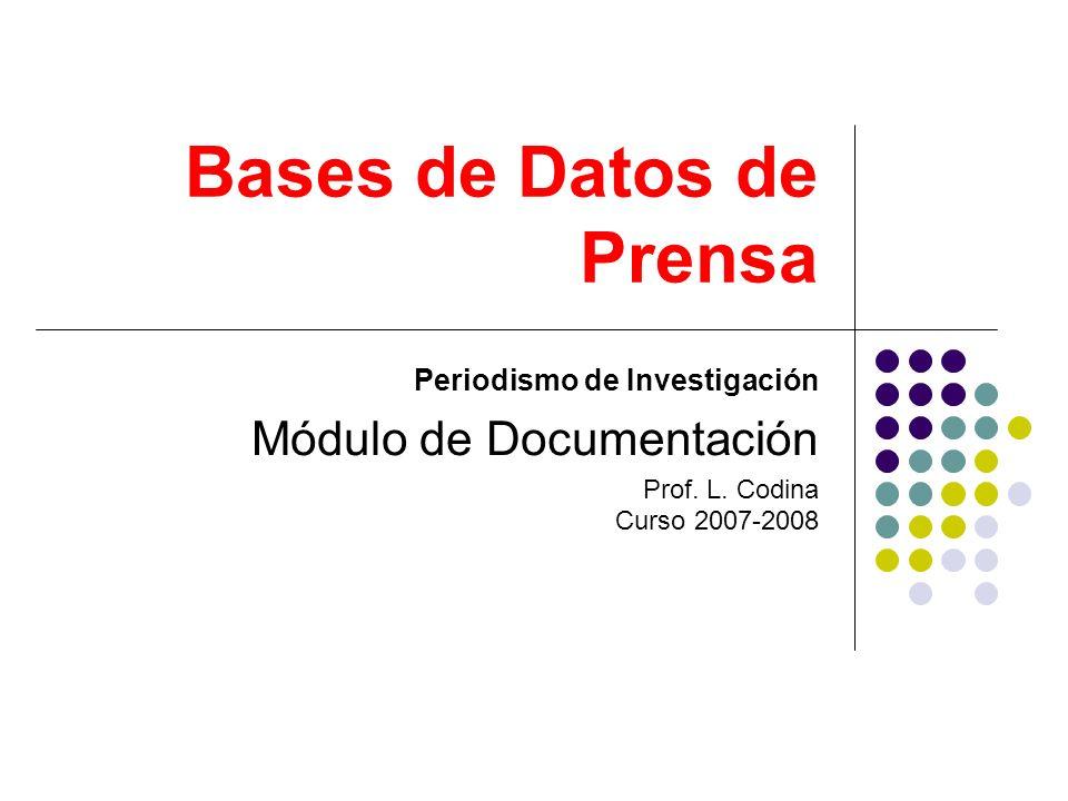 Bases de Datos de Prensa Periodismo de Investigación Módulo de Documentación Prof.