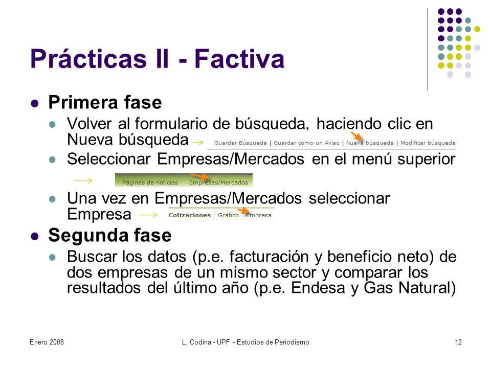 Prácticas II - Factiva Primera fase Volver al formulario de búsqueda, haciendo clic en Nueva búsqueda Seleccionar Empresas/Mercados en el menú superior Una vez en Empresas/Mercados seleccionar Empresa Segunda fase Buscar los datos (p.e.